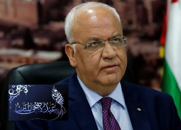عريقات يهنئ الشعب لفلسطيني في الوطن والشتات بعيد الأضحى المبارك